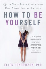 How To Be Yourself - Hendriksen, Ellen, Ph.D. - ISBN: 9781250161703