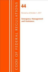 Code Of Federal Regulations, Title 44 (emergency Management And Assistance) Federal Emergency Management Agency, Revised As Of October 1, 2017 - Office Of The Federal Register (u.s.) - ISBN: 9781630059330