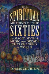 Spiritual Meaning Of The Sixties - Churton, Tobias - ISBN: 9781620557112