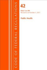 Code Of Federal Regulations, Title 42 Public Health 1-399, Revised As Of October 1, 2017 - Office Of The Federal Register (u.s.) - ISBN: 9781630059262
