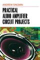 Practical Audio Amplifier Circuit Projects - Singmin, Andrew - ISBN: 9780080514291