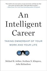 Intelligent Career - Arthur, Michael B. (professor Of Management, Suffolk University); Khapova, Svetlana N. (professor Of Careers And Organization Studies, Vrije Universiteit Amsterdam, The Netherlands); Richardson, Julia (associate Professor Of Human Resource Management, Curtin Business School In Perth, Australia) - ISBN: 9780190866310