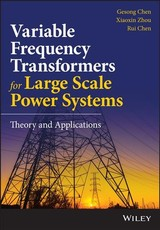 Variable Frequency Transformers For Large Scale Power Systems Interconnection - Chen, Gesong; Zhou, Xiaoxin; Chen, Rui - ISBN: 9781119128977