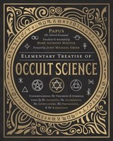 Elementary Treatise Of Occult Science - Mikituk, Mark Anthony; Papus - ISBN: 9780738754970
