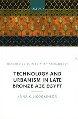 Technology And Urbanism In Late Bronze Age Egypt - Hodgkinson, Anna K. (marie Sklodowska-curie Post-doctoral Fellow Freie Universitat, Berlin, Egyptian Museum And Papyrus Collection, The Amarna Project) - ISBN: 9780198803591