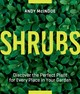Shrubs: Discover The Perfect Plant For Every Place In Your Garden - Mcindoe, Andy - ISBN: 9781604697674