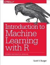 Introduction To Machine Learning With R - Scott, Burger - ISBN: 9781491976449