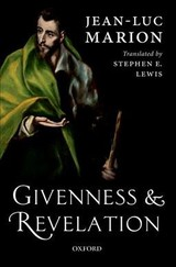 Givenness And Revelation - Marion, Jean-luc (member Of The French Academy, Emeritus Professor Universite Paris-sorbonne, Professor At The University Of Chicago Divinity School) - ISBN: 9780198821465