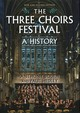 Three Choirs Festival - A History - New And Revised Edition - Hedley, Paul; Boden, Anthony - ISBN: 9781783272099