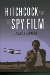 Hitchcock And The Spy Film - Chapman, Prof James (university Of Leicester, Uk) - ISBN: 9781780768441