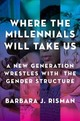 Where The Millennials Will Take Us - Risman, Barbara J. (professor Of Sociology, University Of Illinois At Chicago) - ISBN: 9780199324385