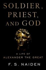 Soldier, Priest, And God - Naiden, F. S. (professor Of History, Professor Of History, University Of North Carolina At Chapel Hill) - ISBN: 9780190875343