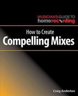 How To Create Compelling Mixes - Anderton, Craig - ISBN: 9781540024886