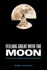 Feeling Great With The Moon: A Guide To Activating Your Cosmic Energies - Lauretti, ,irene - ISBN: 9780764356186