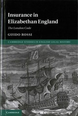 Cambridge Studies in English Legal History, Insurance in Elizabethan England - Rossi, Guido - ISBN: 9781107112285