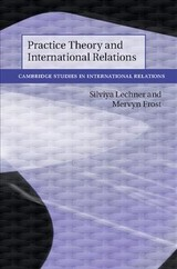 Practice Theory And International Relations - Lechner, Silviya/ Frost, Mervyn - ISBN: 9781108471107