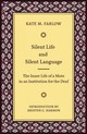 Silent Life And Silent Language - The Inner Life Of A Mute In An Institution For The Deaf - Farlow, Kate M. - ISBN: 9781944838294