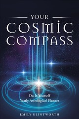 Your Cosmic Compass: Do-it-yourself Yearly Astrological Planner - Klintworth, Emily - ISBN: 9780764355936