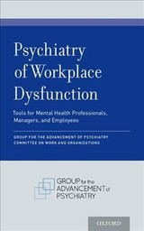 Psychiatry Of Workplace Dysfunction - Committee On Work And Organizations, Group For Advancement Of Psychiatry - ISBN: 9780190697068