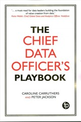 Chief Data Officer's Playbook - Jackson, Peter (chief Data Officer, Southern Water); Carruthers, Caroline (chief Data Officer, Network Rail) - ISBN: 9781783302574
