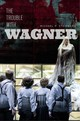 The Trouble With Wagner - Steinberg, Michael P. - ISBN: 9780226594194