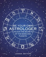 Be Your Own Astrologer - Watters, Joanna - ISBN: 9781782496557