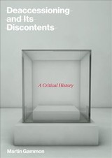 Deaccessioning And Its Discontents - Gammon, Martin (president, Pergamon Art Group) - ISBN: 9780262037587
