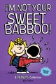 I'm Not Your Sweet Babboo! (peanuts Amp! Series Book 10) - Schulz, Charles M. - ISBN: 9781449485405