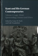 Kant And His German Contemporaries  : Volume 1, Logic, Mind, Epistemology, Science And Ethics - Dyck, Corey W. (EDT)/ Wunderlich, Falk (EDT) - ISBN: 9781107140899