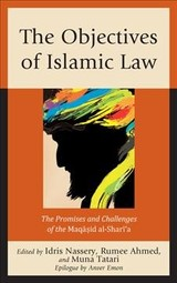 Objectives Of Islamic Law - Nassery, Idris (EDT)/ Ahmed, Rumee (EDT)/ Tatari, Muna (EDT)/ Emon, Anver (CON) - ISBN: 9781498549936