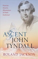 Ascent Of John Tyndall - Jackson, Roland (visiting Fellow, The Royal Institution) - ISBN: 9780198788959