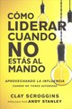 Como Liderar Cuando No Estas Al Mando - Scroggins, Clay - ISBN: 9780829767964