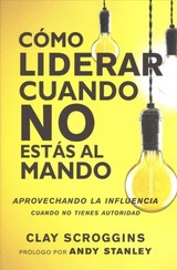 Como Liderar Cuando No Estas Al Mando - Clay Scroggins, Scroggins - ISBN: 9780829767964