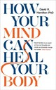 How Your Mind Can Heal Your Body - Hamilton, David - ISBN: 9781788171496