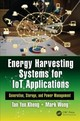 Energy Harvesting Systems For Iot Applications - Wong, Mark (applied Res & Technology Center For Infocomm, Singapore); Tan, Yen Kheng (singapore University Of Technology And Design (sutd), Established In Collaboration With Mit) - ISBN: 9781498717250