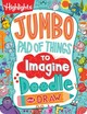 Jumbo Pad Of Things To Imagine, Doodle, And Draw - Highlights (COR) - ISBN: 9781629798400