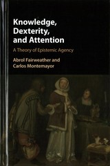 Knowledge, Dexterity, And Attention - Montemayor, Carlos; Fairweather, Abrol - ISBN: 9781107089822