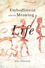 Embodiment And The Meaning Of Life - Noonan, Jeff; Noonan, Jeff - ISBN: 9780773553491