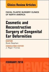 The Clinics: Surgery, Cosmetic and Reconstructive Surgery of Congenital Ear Deformities, An Issue of Facial Plastic Surgery Clinics of North America - Stephan, Scott - ISBN: 9780323569781