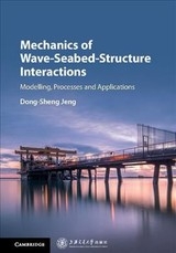 Cambridge Ocean Technology Series, Mechanics of Wave-Seabed-Structure Interactions - Jeng, Dong-Sheng - ISBN: 9781107160002