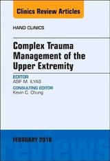 The Clinics: Orthopedics, Complex Trauma Management of the Upper Extremity, An Issue of Hand Clinics - Ilyas, Asif M. - ISBN: 9780323569828