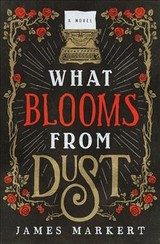 What Blooms From Dust - Markert, James - ISBN: 9780785217411