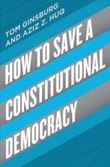 How To Save A Constitutional Democracy - Huq, Aziz; Ginsburg, Tom - ISBN: 9780226564388
