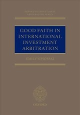Good Faith In International Investment Arbitration - Sipiorski, Emily (senior Researcher, University Of Hamburg, Department Of Socioeconomics, Faculty Of Law) - ISBN: 9780198826446