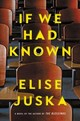 If We Had Known - Juska, Elise - ISBN: 9781455561773