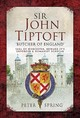 Sir John Tiptoft-'butcher Of England' - Spring, Peter - ISBN: 9781783463824