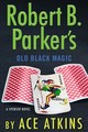 Robert B. Parker's Old Black Magic - Atkins, Ace - ISBN: 9780399177019