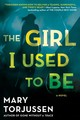 The Girl I Used To Be - Torjussen, Mary - ISBN: 9780399585036