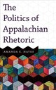 Politics Of Appalachian Rhetoric - Hayes, Amanda E. - ISBN: 9781946684462