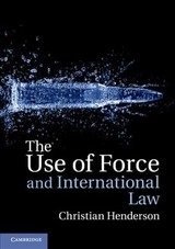 Use Of Force And International Law - Henderson, Christian (university Of Sussex) - ISBN: 9781107692008